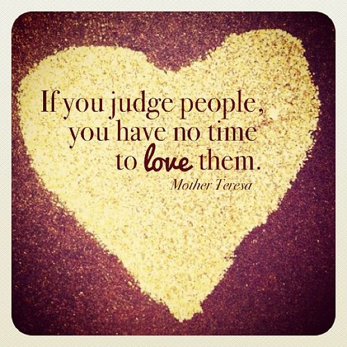 if-you-judge-people-you-have-no-time-to-love-them
